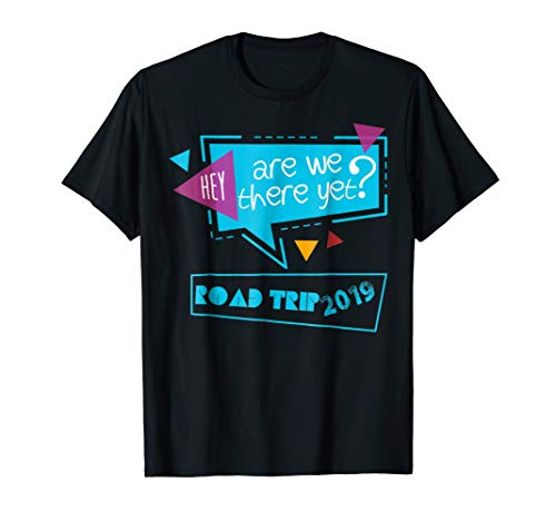 Hey, Are we there yet? Road Trip 2019 T-Shirt (Best Friend Road Trip)
