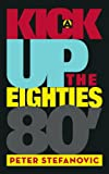 A Kick up the Eighties, Peter Stefanovic, 1412090970