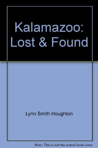 Kalamazoo: Lost & Found by Lynn Smith Houghton - Kalamazoo Malls