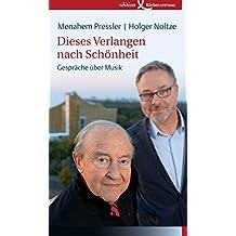 Dieses Verlangen nach Schönheit: Gespräche über Musik (German Edition)