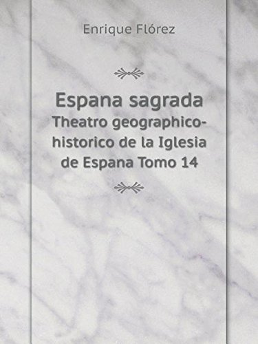 Download Espana sagrada Theatro geographico-historico de la Iglesia de Espana Tomo 14 (Spanish Edition) ebook
