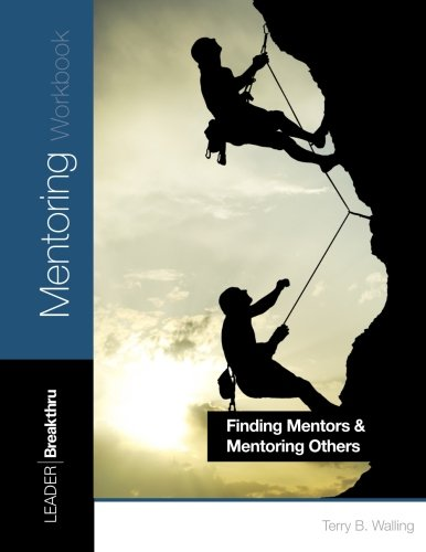 Mentoring: Finding Mentors - Mentoring Others (Leader Breakthru Personal Development Series) (Volume 3)