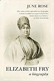 Elizabeth Fry: The true story of one of the 19th century's most incredible women (Biographies Boo