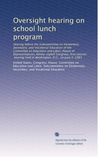 Oversight hearing on school lunch program: Hearing before the Subcommittee on Elementary, Secondary, and Vocational Education of the Committee on ... held in Washington, D.C., on June 2, 1983