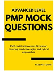 Advanced Level PMP Mock Questions: PMP Certification Exam Simulator covering Predictive, Agile, and Hybrid approaches