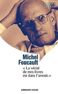Michel Foucault. La vérité de mes livres est dans l'avenir par Olivier Dekens