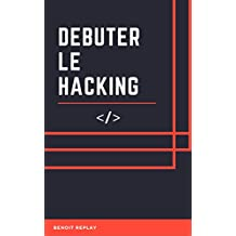 Débuter le Hacking (French Edition)