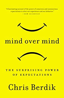 Mind Over Mind: The Surprising Power of Expectations by [Berdik, Chris]