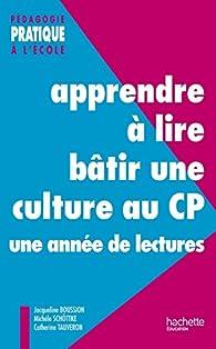 Apprendre à lire, bâtir une culture au CP - Une année de lectures : Une année de lectures (Pédagogie pratique) par Jacqueline Boussion