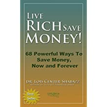 Live Rich Save Money: 68 Powerful Ways to Save Money, Now and Forever (Save Money Easy 1)
