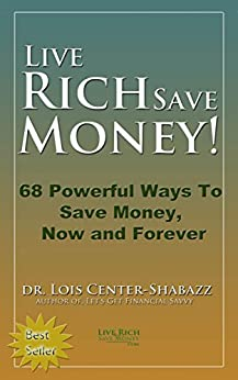 Live Rich Save Money: 68 Powerful Ways to Save Money, Now and Forever (Save Money Easy 1) by [Center-Shabazz, Dr. Lois]