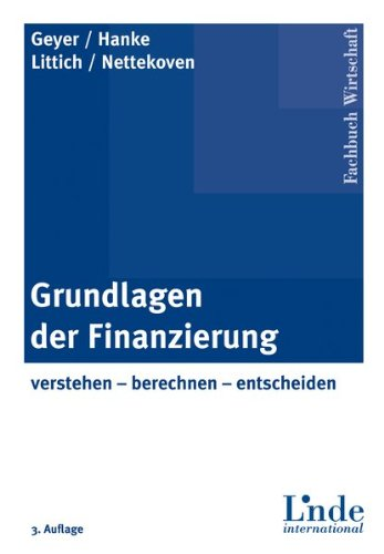 Grundlagen der Finanzierung: verstehen - berechnen - entscheiden Gebundenes Buch – 30. März 2009 Michael Hanke Alois Geyer Edith Littich Michaela Nettekoven