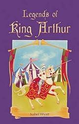 Legends of King Arthur by Isabel Wyatt (2011-09-01)