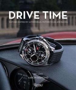 Aaron Sigmond: Drive Time : Watches Inspired by Automobiles, Motorcycles and Racing (Hardcover); 2016 Edition