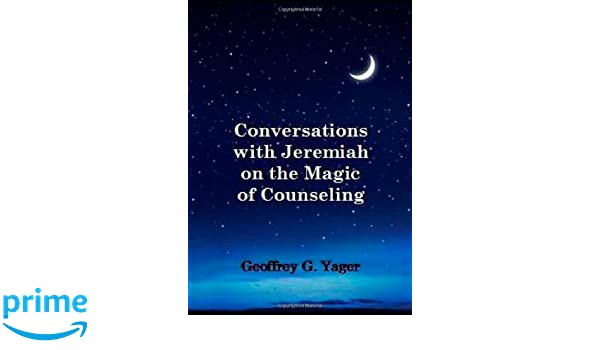 Conversations with Jeremiah on the Magic of Counseling