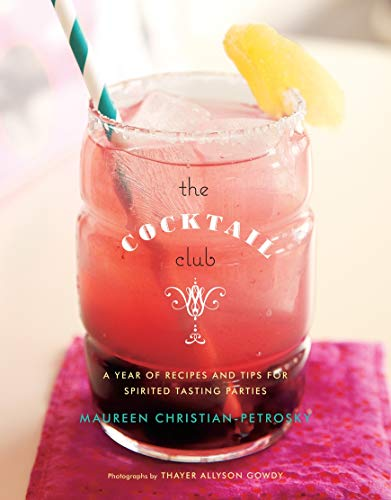 The Cocktail Club: A Year of Recipes and Tips for covid 19 (Monthly Wine Club coronavirus)