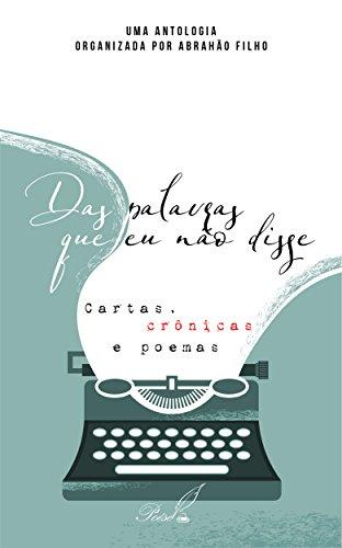 Das palavras que eu não disse: Cartas, crônicas e poemas