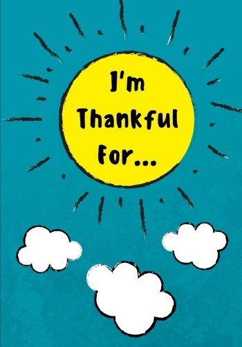 I'm Thankful For: Daily Gratitude Journal for Kids With Writing Prompts to Express Gratitude, 100 Pages, Teal (Volume 7)