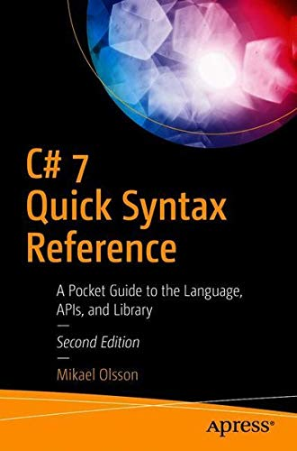 C# 7 Quick Syntax Reference: A Pocket Guide to the Language, APIs, and Library by Apress