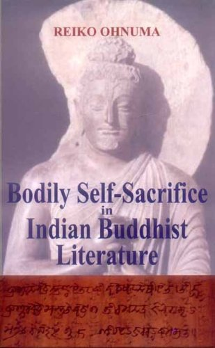 Bodily Self Sacrifice in Indian Buddhist literature by Janet O'Shea (2008-08-30)