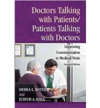 Doctors Talking With Patients/Patients Talking With Doctors: Improving Communication In Medical Visits Author: Debra Roter Published On September, 2006