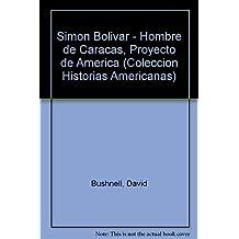 Simon Bolivar - Hombre de Caracas, Proyecto de America (Coleccion Historias Americanas) (Spanish Edition)