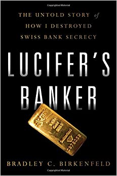 Lucifers Banker: The Untold Story of How I Destroyed Swiss Bank Secrecy