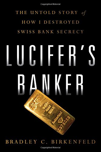 Lucifer's Banker: The Untold Story of How I Destroyed Swiss Bank Secrecy