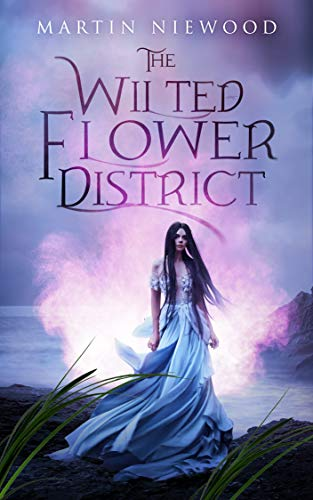 The Wilted Flower District by [Niewood, Martin]