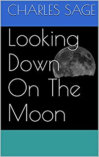 Looking Down On The Moon by Charles Sage ebook deal