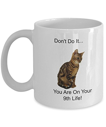 CAT LOVERS Perfect Gift -KITTEN~Don't Do It...You Are On Your 9th Life!- CATS LOVER White 11 oz Coffee/Tea/Wine Mug
