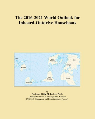 The 2016-2021 World Outlook for Inboard-Outdrive Houseboats