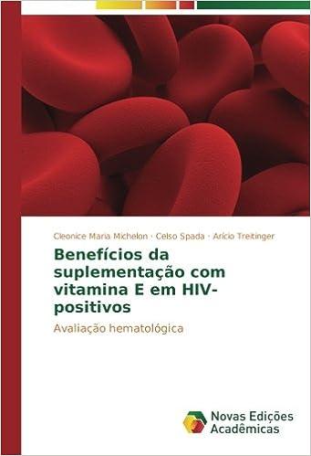 Benefícios da suplementação com vitamina E em HIV-positivos: Avaliação hematológica (Portuguese Edition): Cleonice Maria Michelon, Celso Spada, ...