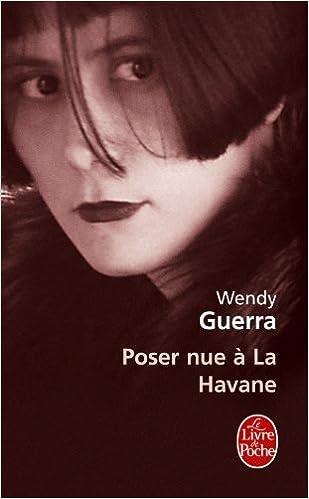Poser nue à La Havane (Littérature & Documents): Amazon.es: Wendy Guerra: Libros en idiomas extranjeros