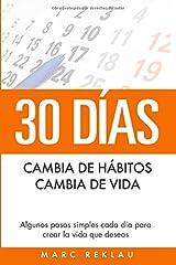 30 Días - Cambia de hábitos, cambia de vida: Algunos pasos simples cada día para crear la vida que deseas (Hábitos que te cambiarán la vida) (Spanish Edition) Paperback