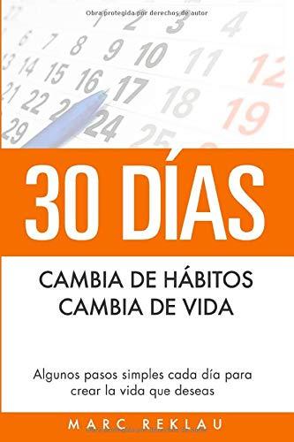 30 Dias - Cambia de habitos, cambia de vida Algunos pasos simples cada dia para crear la vida que deseas