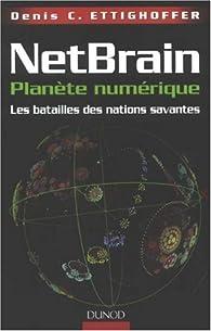Netbrain - Planète Numèrique - Les Batailles des Nations Savantes par Denis Ettighoffer