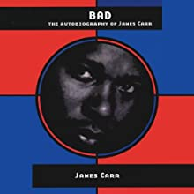 BAD: The Autobiography of James Carr Audiobook by James Carr, Isaac Cronin Narrated by JD Jackson