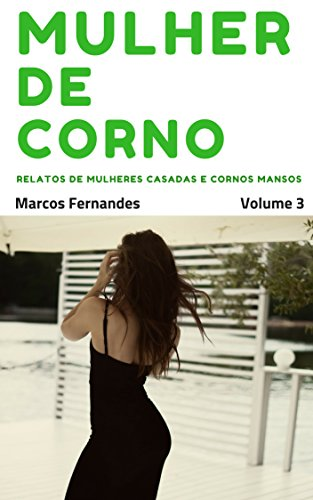 Mulher de corno: Relatos extraconjugais de mulheres casadas e cornos mansos