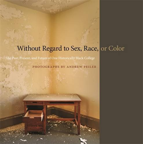 Search : Without Regard to Sex, Race, or Color: The Past, Present, and Future of One Historically Black College (A Sarah Mills Hodge Fund Publication)
