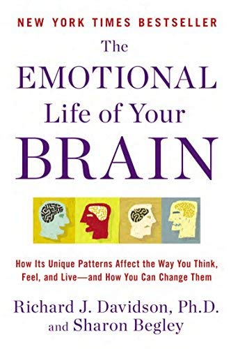 The Emotional Life of Your Brain: How Its Unique Patterns Affect the Way You Think, Feel, and Live--and How You Can Change Them by Richard J. Davidson (2012-12-24) (Richard Davidson Emotional Life Of Your Brain)