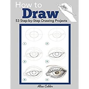How To Draw 53 Step By Step Drawing Projects Beginner Drawing Books Calder Alisa 9781947243507 Amazon Com Books