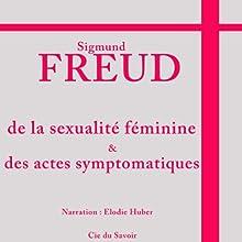 De la sexualité féminine et des actes symptomatiques | Livre audio Auteur(s) : Sigmund Freud Narrateur(s) : Élodie Huber