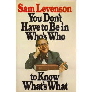 You Don'T Have To Be In Who'S Who To Know What'S What by Sam Levenson