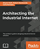 Architecting the Industrial Internet: The architect's guide to designing Industrial Internet solutions