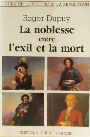 La noblesse entre l'exil et la mort (Gens de l'Ouest sous la Revolution) (French Edition)