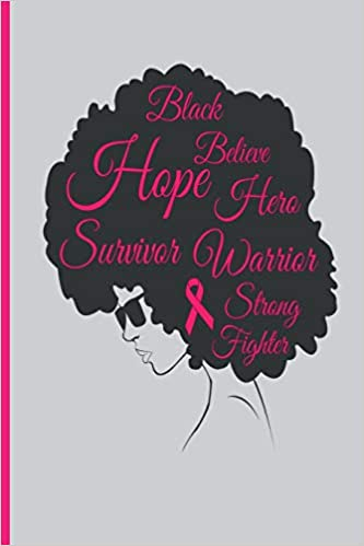 Black Hope Survivor Believe Hero Warrior Strong Fighter Breast Cancer Black Women Journal Diary Notebook 6 X 9 120 Page Blank Lined Paperback Publishing Vdv 9781724511256 Amazon Com Books