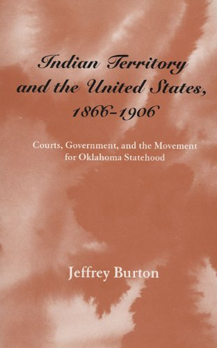 Indian Territory and the United States, 1866–1906: Courts, Government, and the Movement for Oklahoma Statehood (Legal History of North America Series)