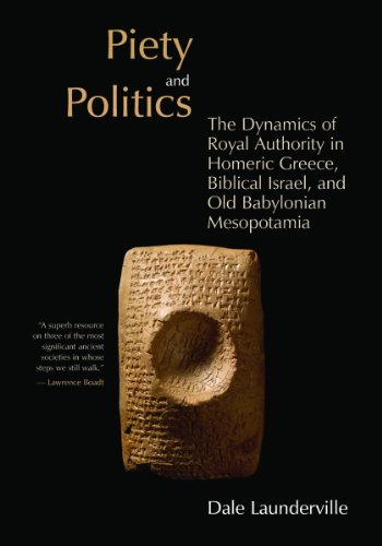 Piety and Politics: The Dynamics of Royal Authority in Homeric Greece, Biblical Israel, and Old Babylonian Mesopotamia (