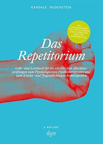 Das Repetitorium: Lehr- und Lernbuch für die schriftlichen Abschlussprüfungen zum Psychologischen Psychotherapeuten und zum Kinder- und Jugendlichenpsychotherapeuten